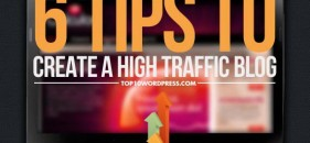 6 Tips to Create a High Traffic Blog